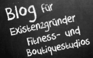 Blog Existenzgründer Fitnessstudio Boutiquestudio